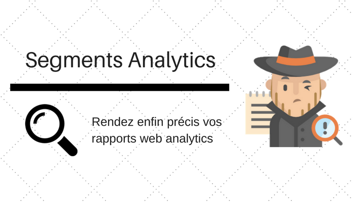 Le guide 2017 ultime des segments Google Analytics